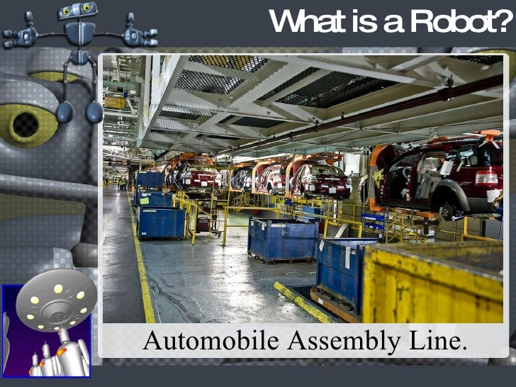 What is a Robot? Automobile Assembly Line.