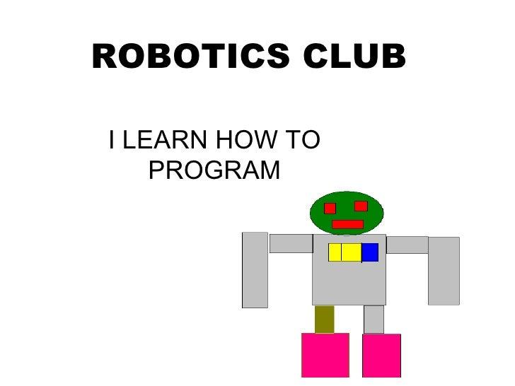 ROBOTICS CLUB I LEARN HOW TO PROGRAM