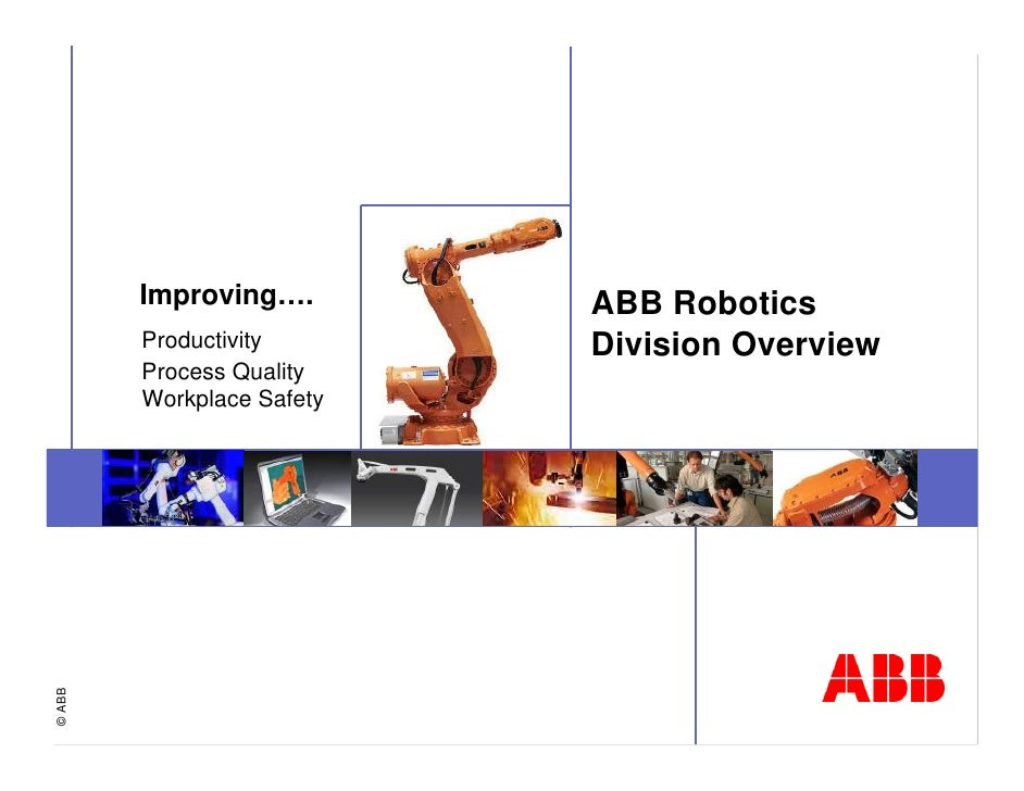Improving….        ABB Robotics         Productivity       Division Overview         Process Quality         Workplace Saf...