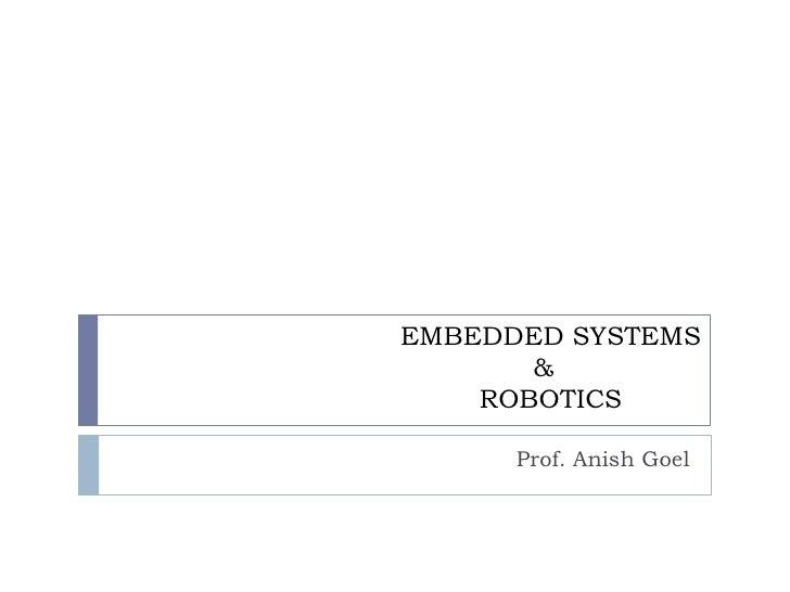 EMBEDDED SYSTEMS    &       ROBOTICS<br />Prof. Anish Goel<br />