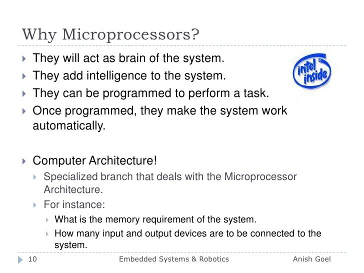 Why Microprocessors?<br />They will act as brain of the system.<br />They add intelligence to the system.<br />They can be...