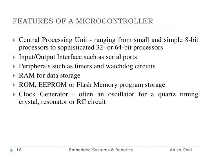 FEATURES OF A MICROCONTROLLER<br />Central Processing Unit - ranging from small and simple 8-bit processors to sophisticat...