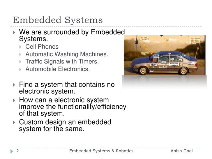 Embedded Systems<br />We are surrounded by Embedded Systems.<br />Cell Phones<br />Automatic Washing Machines.<br />Traffi...