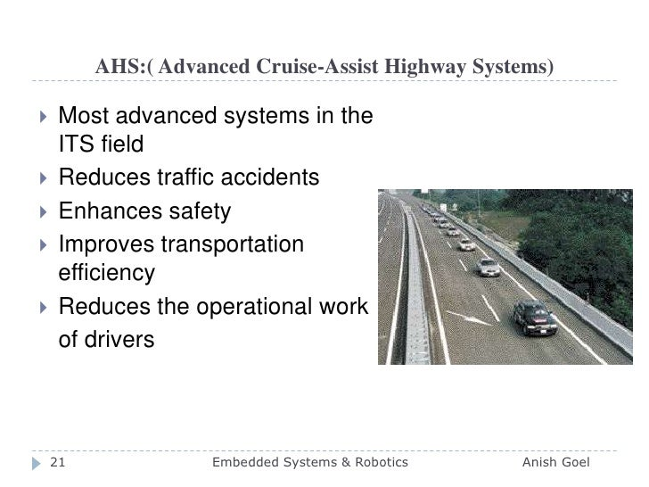 AHS:( Advanced Cruise-Assist Highway Systems)<br />Most advanced systems in the ITS field <br />Reduces traffic accidents ...