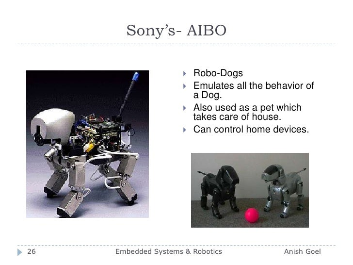 Sony's- AIBO<br />Robo-Dogs<br />Emulates all the behavior of a Dog.<br />Also used as a pet which takes care of house.<br...