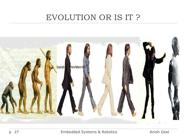 EVOLUTION OR IS IT ?<br />27<br />Embedded Systems & Robotics                          Anish Goel<br />