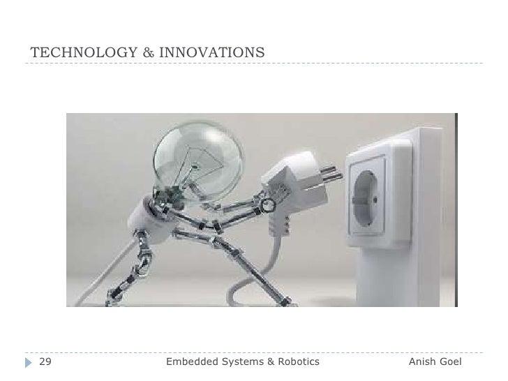 TECHNOLOGY & INNOVATIONS<br />29<br />Embedded Systems & Robotics                          Anish Goel<br />