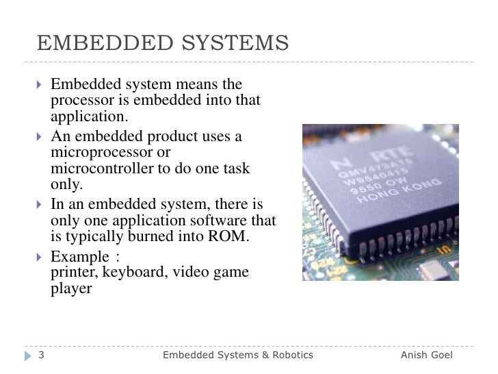 EMBEDDED SYSTEMS<br />Embedded system means the processor is embedded into that application.<br />An embedded product uses...