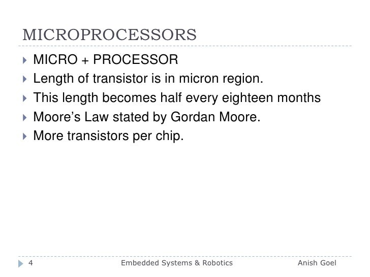 MICROPROCESSORS  <br />MICRO + PROCESSOR<br />Length of transistor is in micron region.<br />This length becomes half ever...
