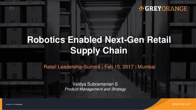 greyorange.comCopyright © 2016 GreyOrange Robotics Enabled Next-Gen Retail Supply Chain greyorange.comCopyright © 2016 Gre...