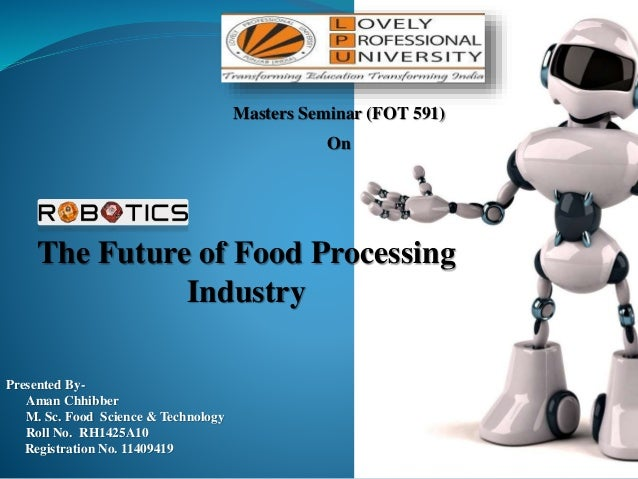 Presented By- Aman Chhibber M. Sc. Food Science & Technology Roll No. RH1425A10 Registration No. 11409419 The Future of Fo...