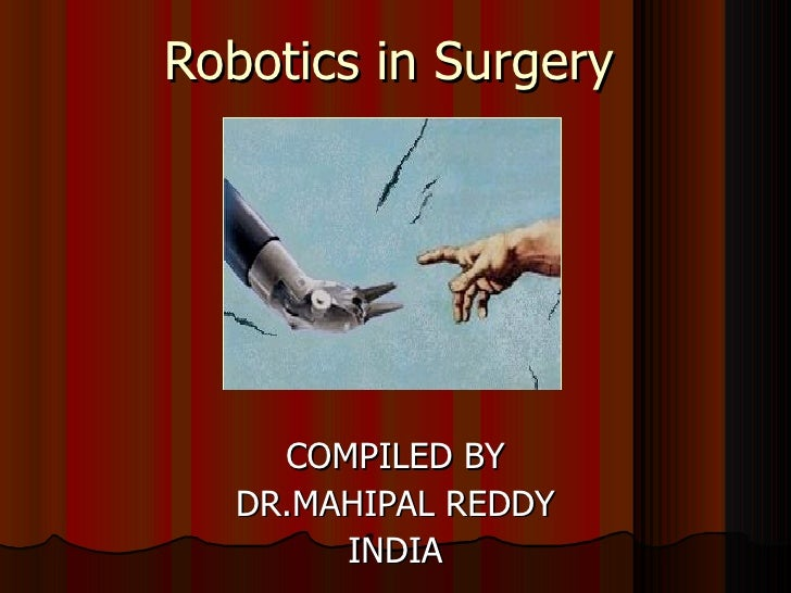 Robotics in Surgery COMPILED BY DR.MAHIPAL REDDY INDIA