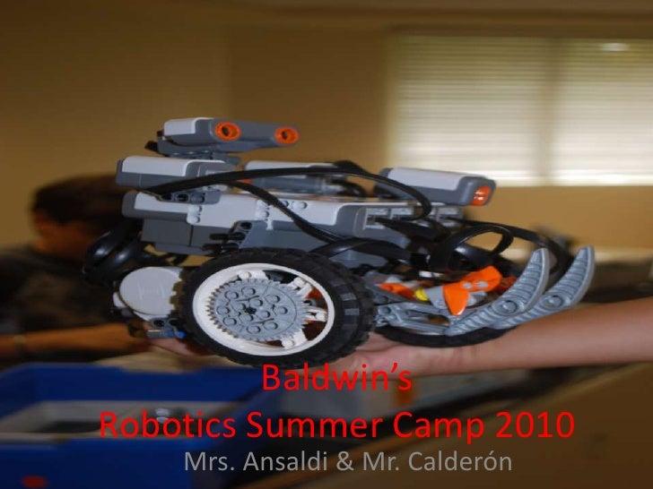Baldwin'sRobotics Summer Camp 2010<br />Mrs. Ansaldi & Mr. Calderón<br />