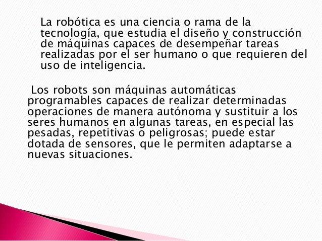 Androides: estos artilugios se parecen y actúan como si fueran seres humanos. Este tipo de robots no existen en la realida...