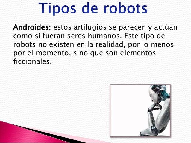 Móviles: estos robots cuentan con orugas, ruedas o patas que les permiten desplazarse de acuerdo a la programación a la qu...