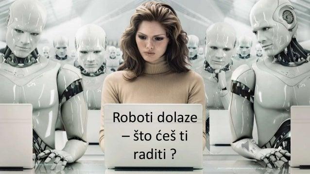 Roboti dolaze – što ćeš ti raditi ?