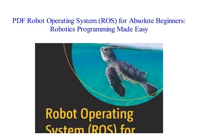 Read Robot Operating System (ROS) for Absolute Beginners