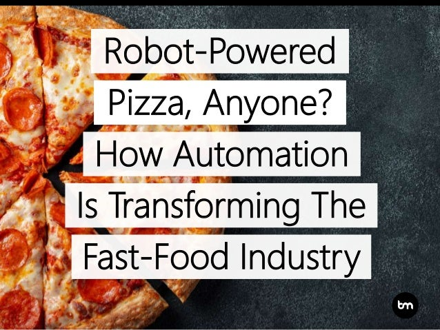 Robot-Powered How Automation Is Transforming The Fast-Food Industry Pizza, Anyone?