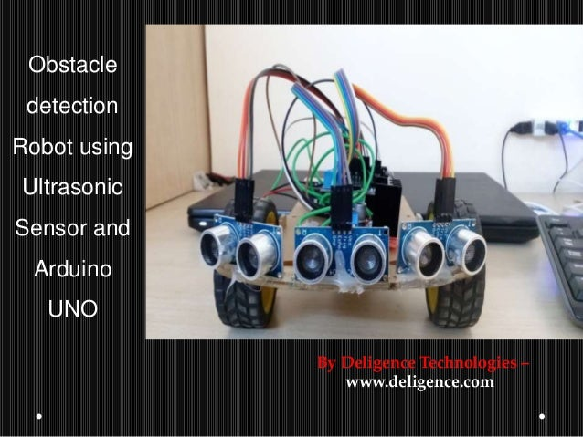 Obstacle detection Robot using Ultrasonic Sensor and Arduino UNO By Deligence Technologies – www.deligence.com