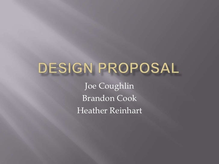 Design Proposal<br />Joe Coughlin<br />Brandon Cook<br />Heather Reinhart<br />
