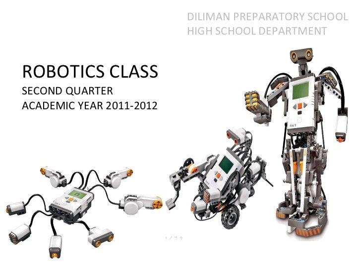 ROBOTICS CLASS  SECOND QUARTER ACADEMIC YEAR 2011-2012 DILIMAN PREPARATORY SCHOOL HIGH SCHOOL DEPARTMENT