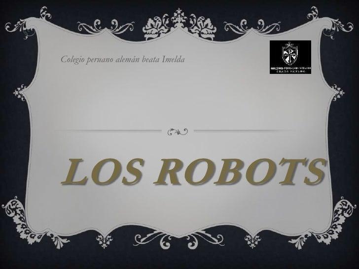 Colegio peruano alemán beata ImeldaLOS ROBOTS