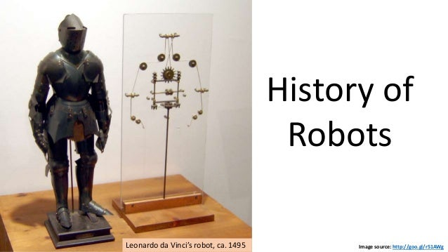 Image source: http://goo.gl/r51AWgLeonardo da Vinci's robot, ca. 1495 History of Robots