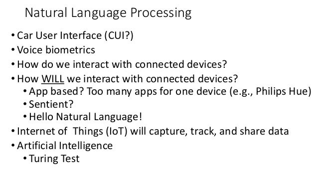 Natural Language Processing • Car User Interface (CUI?) • Voice biometrics • How do we interact with connected devices? • ...