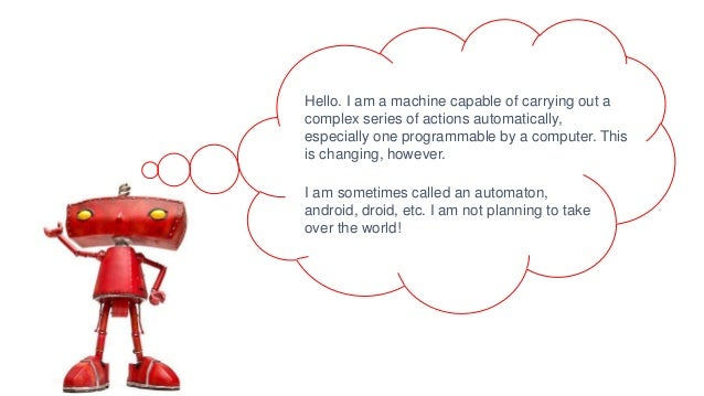 Hello. I am a machine capable of carrying out a complex series of actions automatically, especially one programmable by a ...