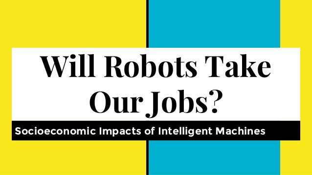 Will Robots Take Our Jobs? Socioeconomic Impacts of Intelligent Machines
