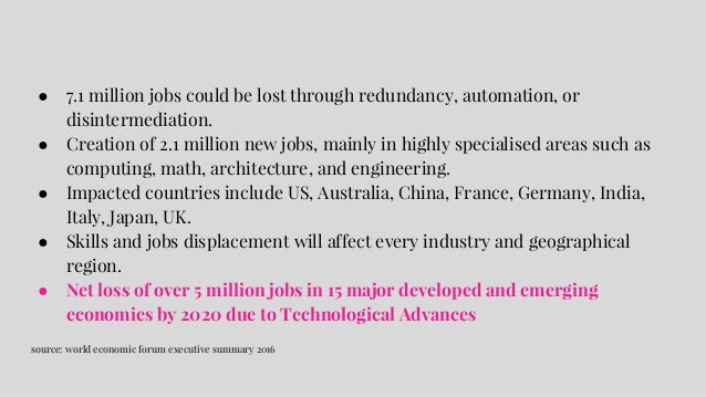 ● 7.1 million jobs could be lost through redundancy, automation, or disintermediation. ● Creation of 2.1 million new jobs,...