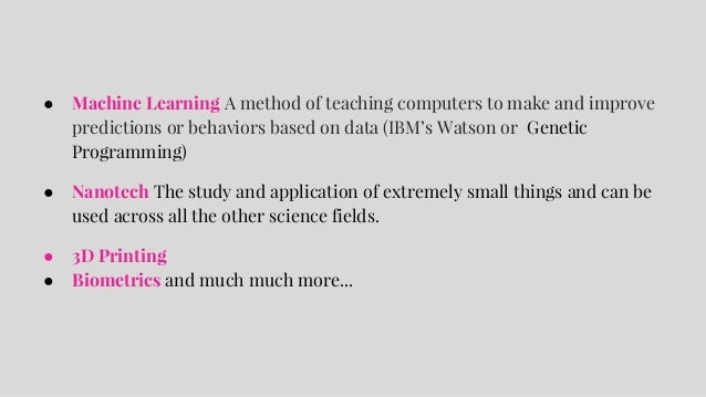 ● Machine Learning A method of teaching computers to make and improve predictions or behaviors based on data (IBM's Watson...