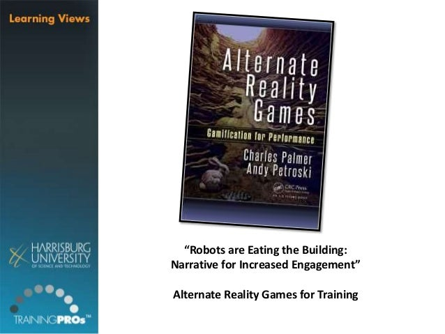 """""""Robots are Eating the Building: Narrative for Increased Engagement"""" Alternate Reality Games for Training"""