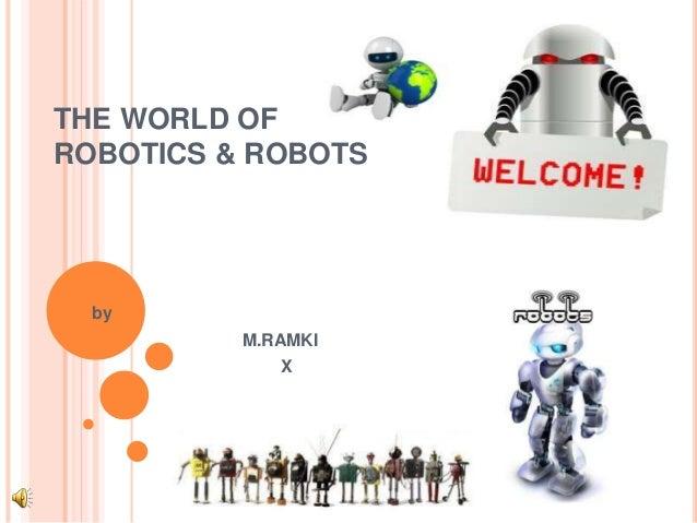 THE WORLD OF ROBOTICS & ROBOTS by M.RAMKI X