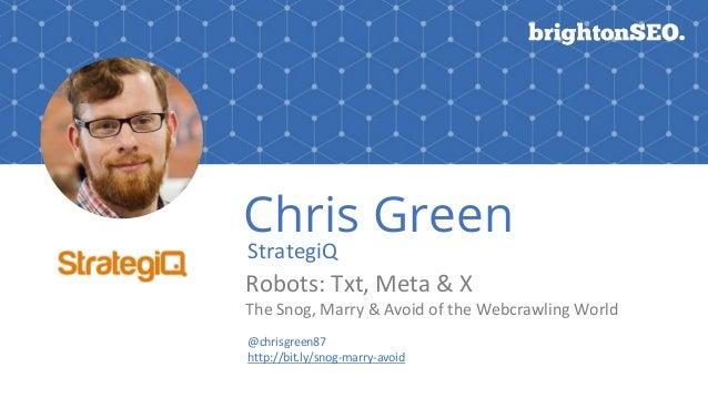 #BrightonSEO 15th September 2017 @chrisgreen87 www.strategiq.co StrategiQ Chris Green @chrisgreen87 http://bit.ly/snog-mar...