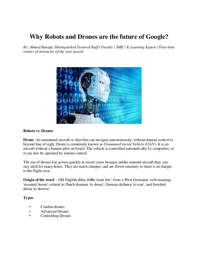 Why Robots and Drones are the future of Google? By: Ahmed Banafa, Distinguished Tenured Staff | Faculty | SME | E-Learning...