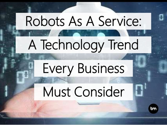 Every Business Robots As A Service: A Technology Trend Must Consider