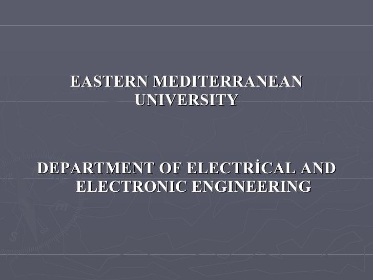 EASTERN MEDITERRANEAN UNIVERSITY <ul><li>DEPARTMENT OF ELECTRİCAL AND ELECTRONIC ENGINEERING </li></ul>