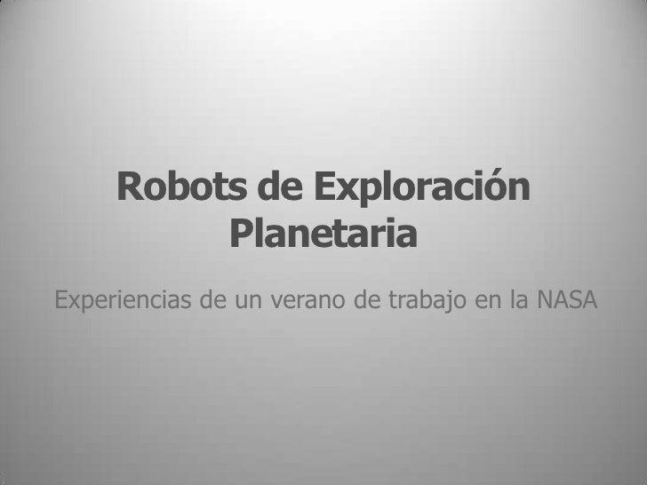 Robots de Exploración Planetaria<br />Experiencias de un verano de trabajo en la NASA<br />