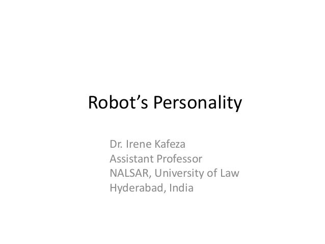 Robot's Personality Dr. Irene Kafeza Assistant Professor NALSAR, University of Law Hyderabad, India