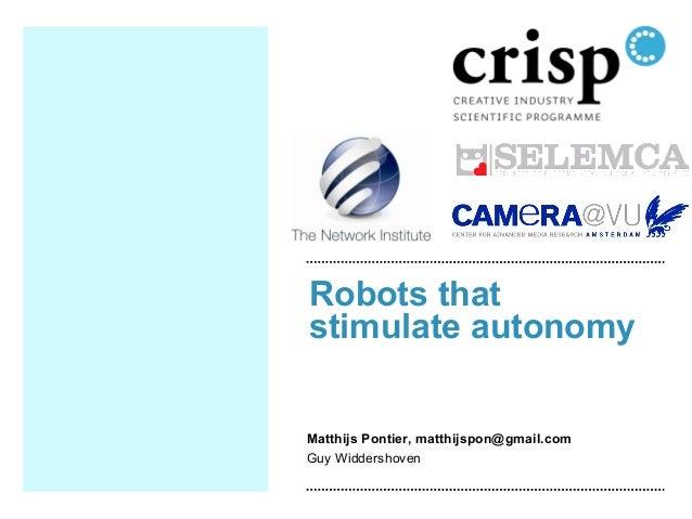 Robots that stimulate autonomy Matthijs Pontier, matthijspon@gmail.com Guy Widdershoven