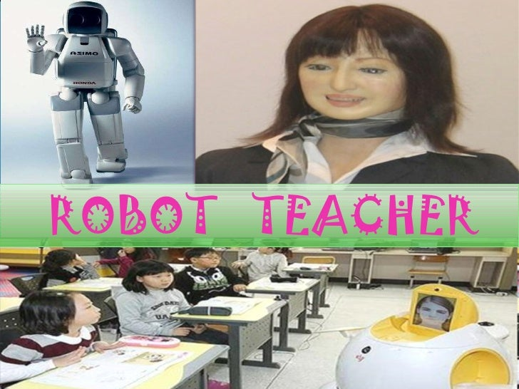 robot teachers text 1 1 Thoughts on the integration of the robotic tutors in the daily school practice   participant had been a teacher for only one year, while our oldest participant had .