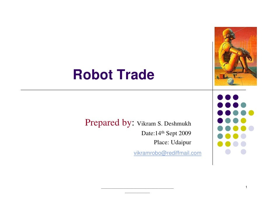 Robot Trade    Prepared by: Vikram S. Deshmukh                           Date:14th Sept 2009                              ...