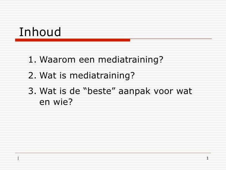 """Inhoud     1. Waarom een mediatraining?     2. Wat is mediatraining?     3. Wat is de """"beste"""" aanpak voor wat         e..."""