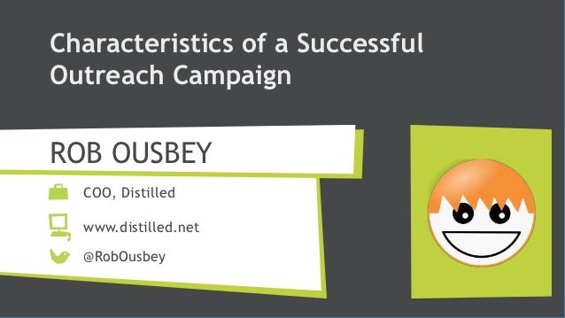 Characteristics of a SuccessfulOutreach CampaignROB OUSBEY  COO, Distilled  www.distilled.net  @RobOusbey
