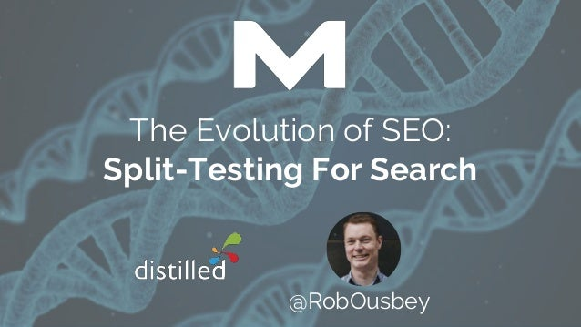 The Evolution of SEO: Split-Testing For Search @RobOusbey