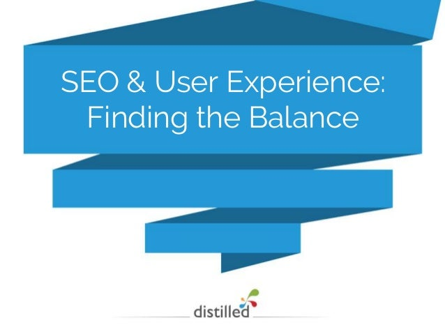 brought to you by... SEO & User Experience: Finding the Balance