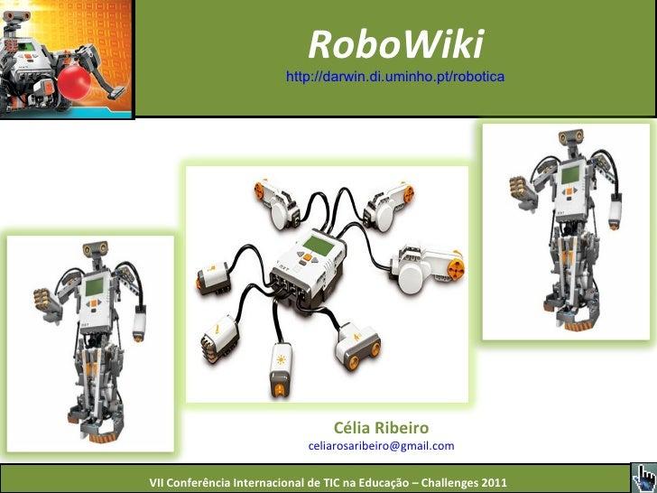 RoboWiki http://darwin.di.uminho.pt/robotica Célia Ribeiro [email_address]