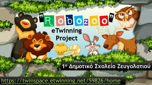 Robozoo  Συνεργασία με:  Σχολείο Szkoła Podstawowa w Żegiestowie από την Πολωνία,  4ο Δημοτικό Σχολείο Βριλησσίων,  Di...