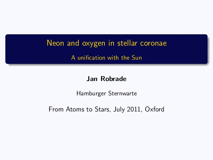 Neon and oxygen in stellar coronae       A unification with the Sun            Jan Robrade         Hamburger SternwarteFrom...
